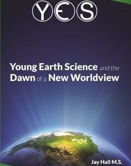 Young Earth Science and the Dawn of a New World View Book