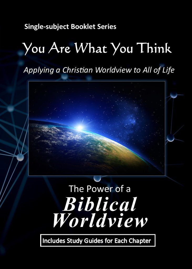 You Are What You Think Worldview Booklet - The Power of a Biblical Worldview   GTI