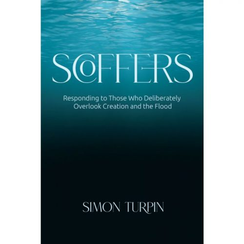 Scoffers - Responding to Those Who Deliberately Overlook Creation and the Flood Book